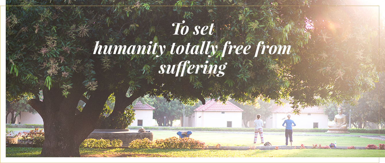 To set humanity totally free from suffering